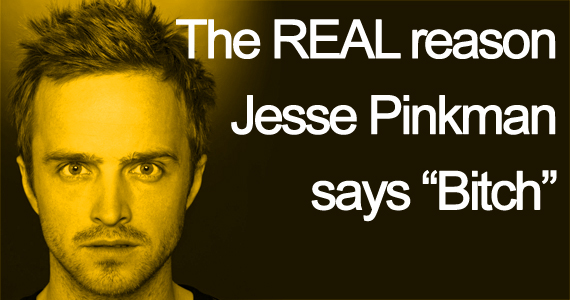 "The REAL reason Jesse Pinkman says ""Bitch"""